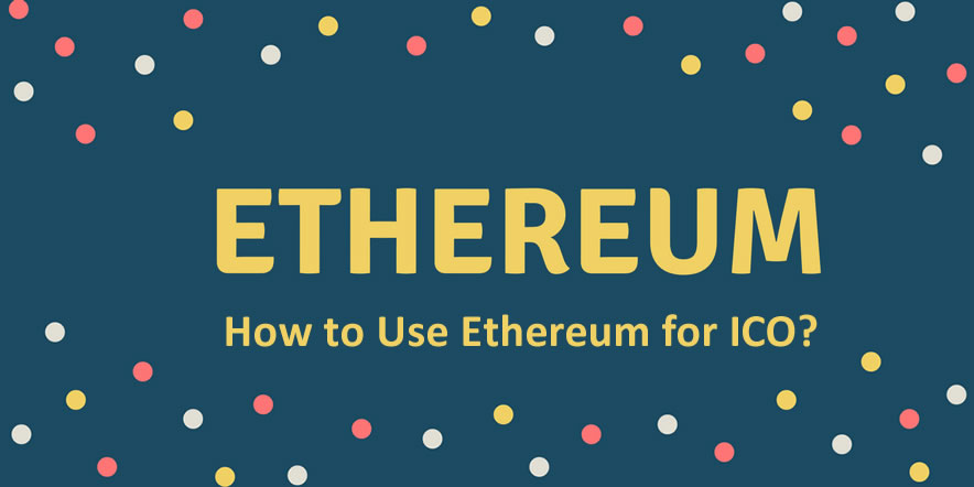 How to Use Ethereum for ICO?